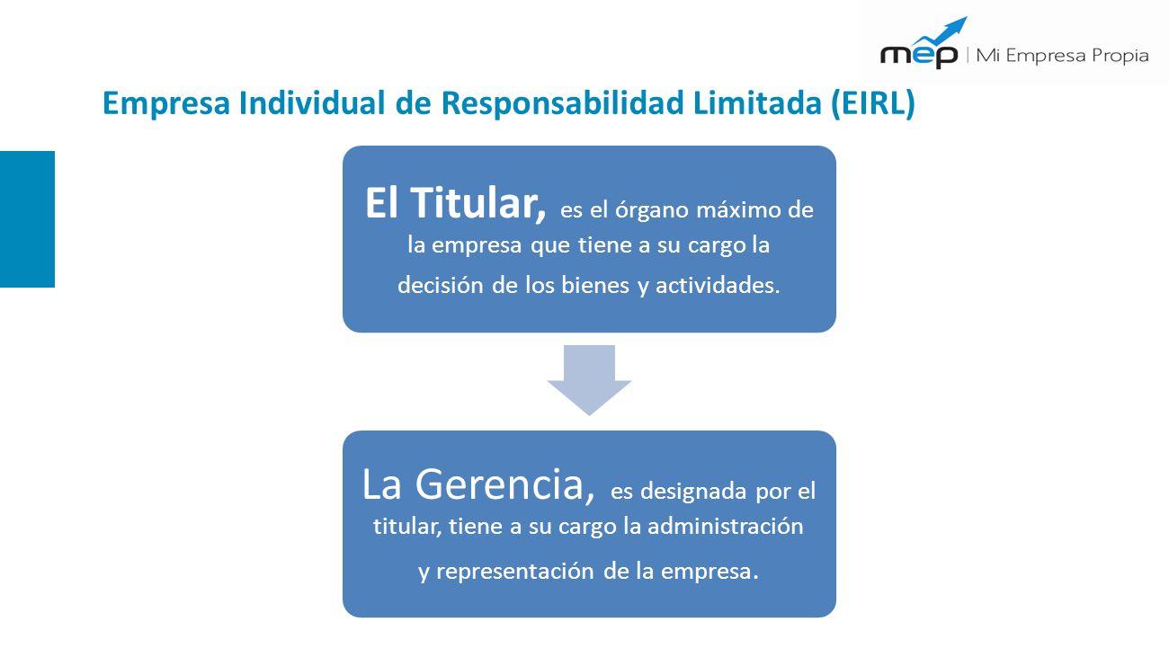 Empresa Individual de Responsabilidad Limitada (EIRL) El Titular, es el órgano máximo de la empresa que tiene a su cargo la decisión de los bienes y actividades.