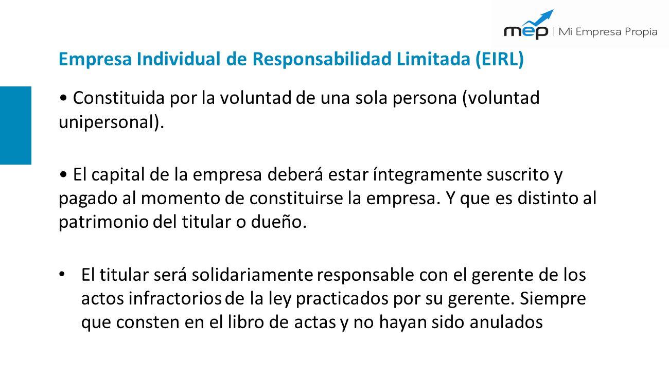 Empresa Individual de Responsabilidad Limitada (EIRL) Constituida por la voluntad de una sola persona (voluntad unipersonal).
