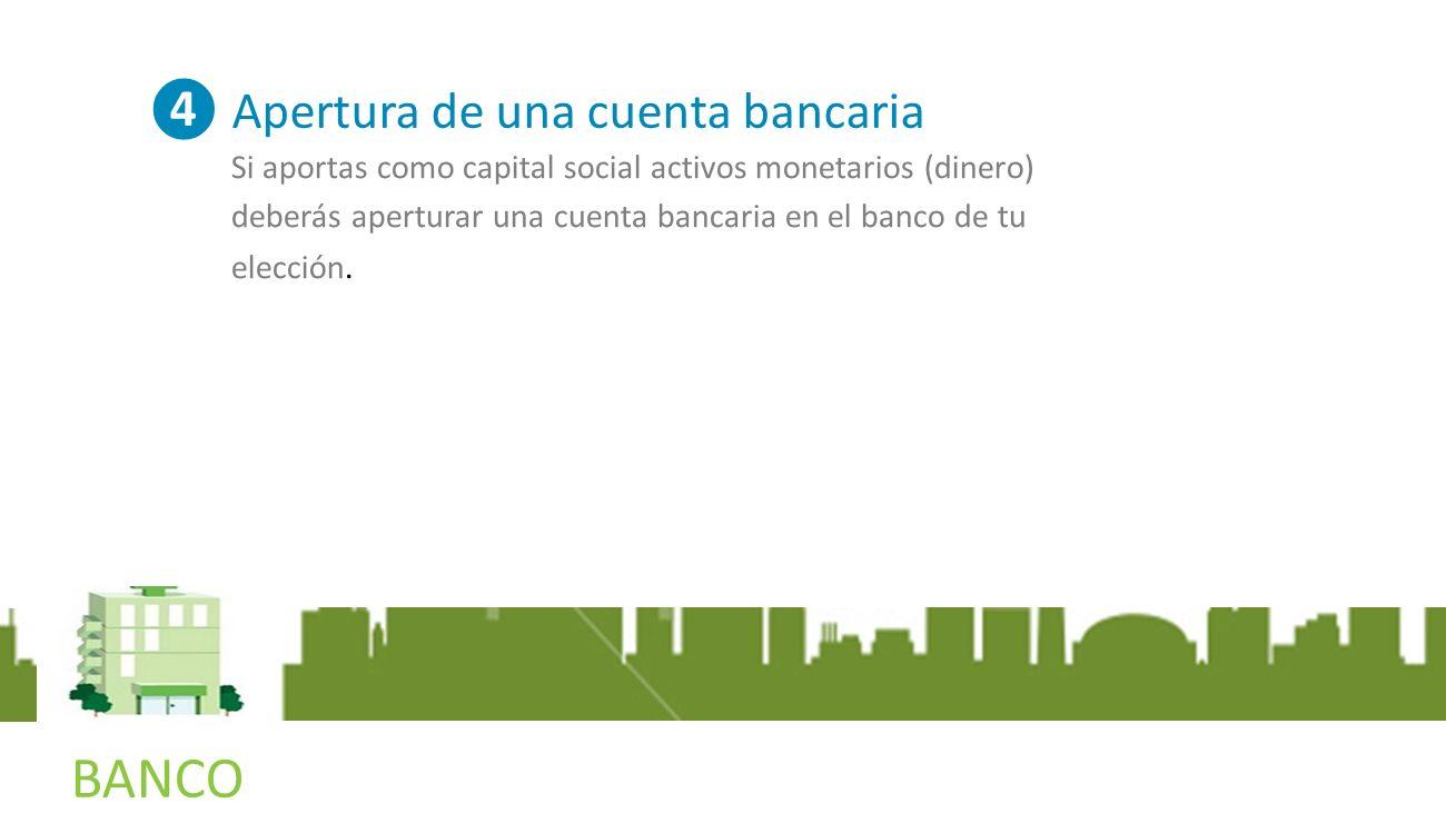 NOTARIA BANCO Apertura de una cuenta bancaria Si aportas como capital social activos monetarios (dinero) deberás aperturar una cuenta bancaria en el banco de tu elección.