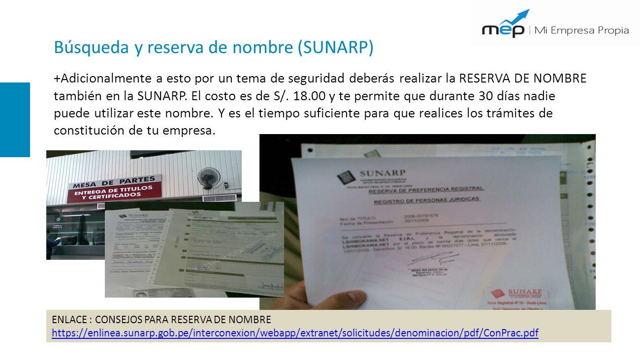 Búsqueda y reserva de nombre (SUNARP) +Adicionalmente a esto por un tema de seguridad deberás realizar la RESERVA DE NOMBRE también en la SUNARP.
