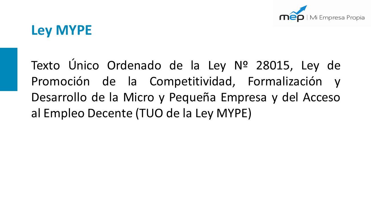 Ley MYPE Texto Único Ordenado de la Ley Nº 28015, Ley de Promoción de la Competitividad, Formalización y Desarrollo de la Micro y Pequeña Empresa y del Acceso al Empleo Decente (TUO de la Ley MYPE)