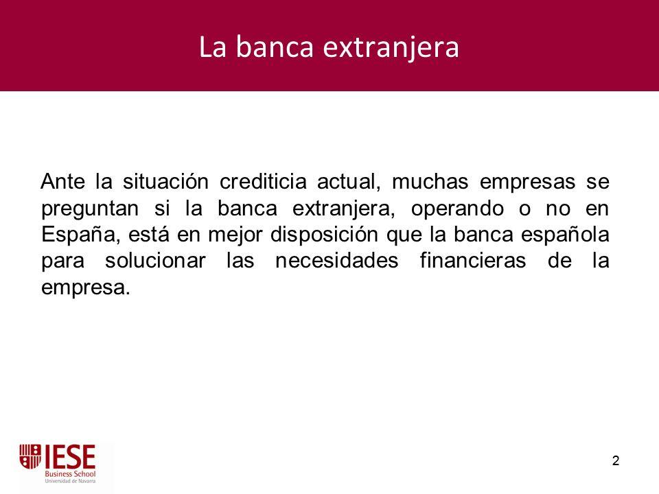 2 2 La banca extranjera Ante la situación crediticia actual, muchas empresas se preguntan si la banca extranjera, operando o no en España, está en mej