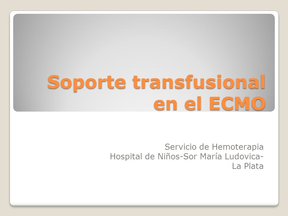 Soporte transfusional en el ECMO Servicio de Hemoterapia Hospital de Niños-Sor María Ludovica- La Plata