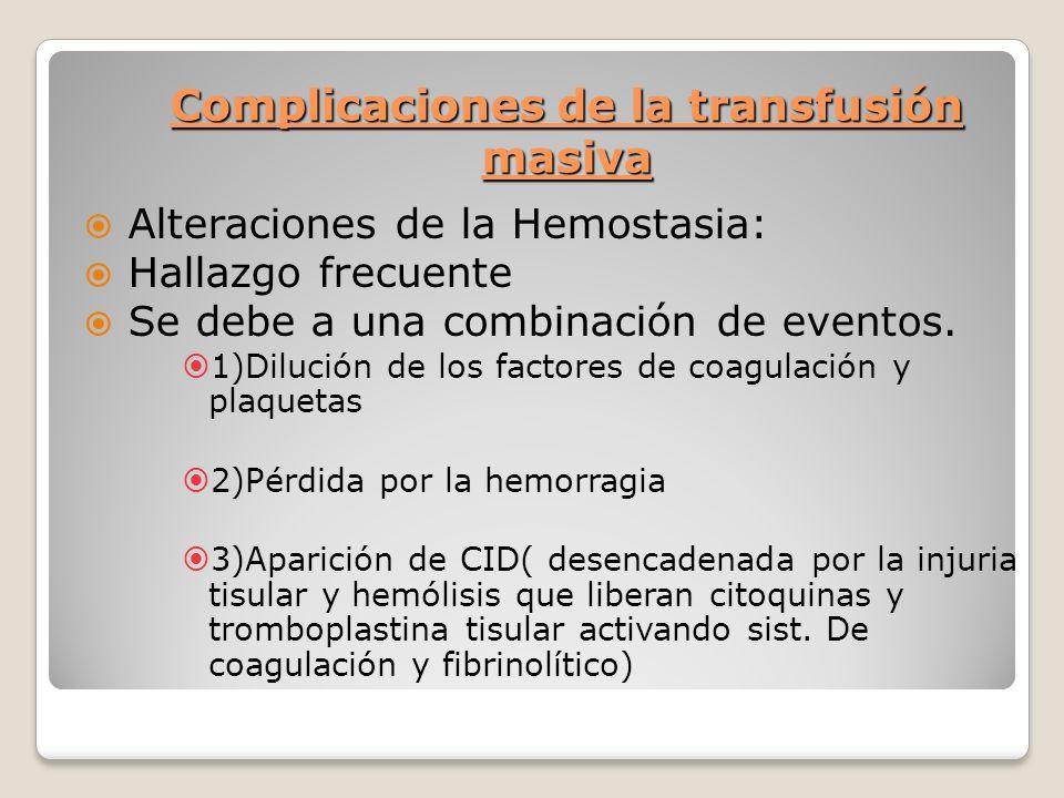 Complicaciones de la transfusión masiva Alteraciones de la Hemostasia: Hallazgo frecuente Se debe a una combinación de eventos.