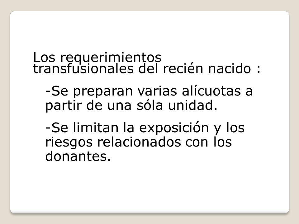 Los requerimientos transfusionales del recién nacido : -Se preparan varias alícuotas a partir de una sóla unidad.