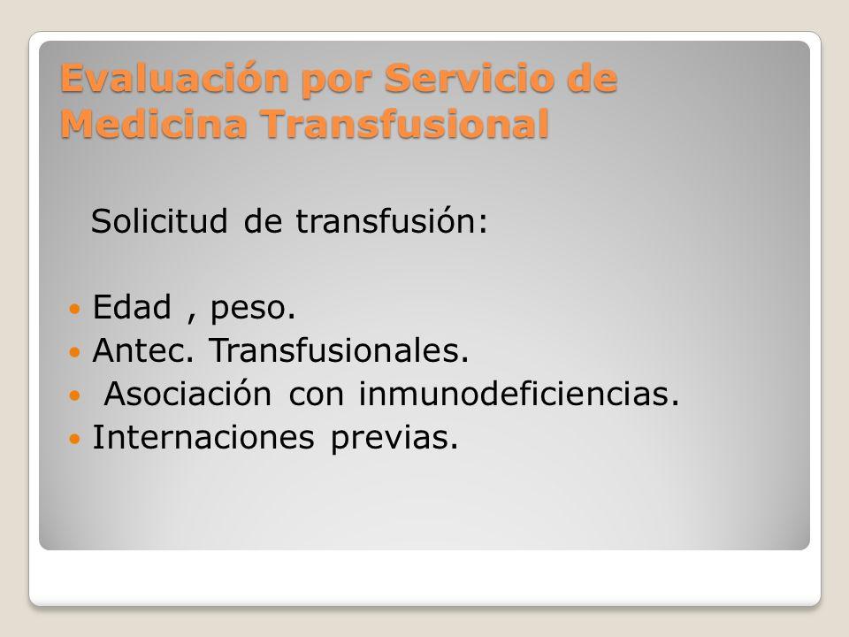 Evaluación por Servicio de Medicina Transfusional Solicitud de transfusión: Edad, peso.