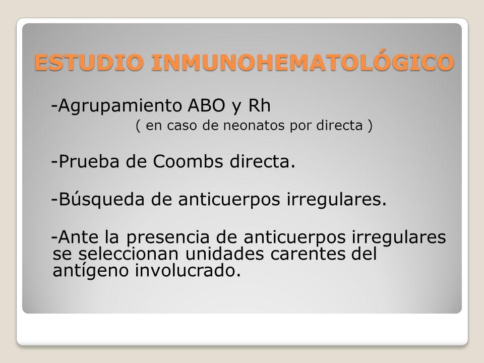 ESTUDIO INMUNOHEMATOLÓGICO -Agrupamiento ABO y Rh ( en caso de neonatos por directa ) -Prueba de Coombs directa.