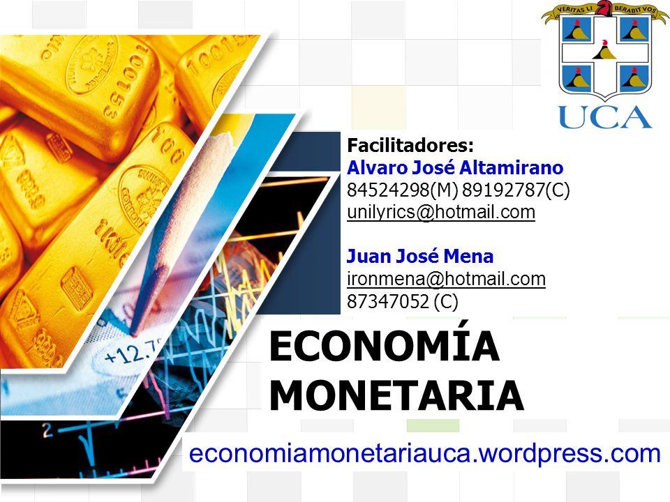 LOGO ECONOMÍA MONETARIA Facilitadores: Alvaro José Altamirano 84524298(M) 89192787(C) unilyrics@hotmail.com Juan José Mena ironmena@hotmail.com 873470