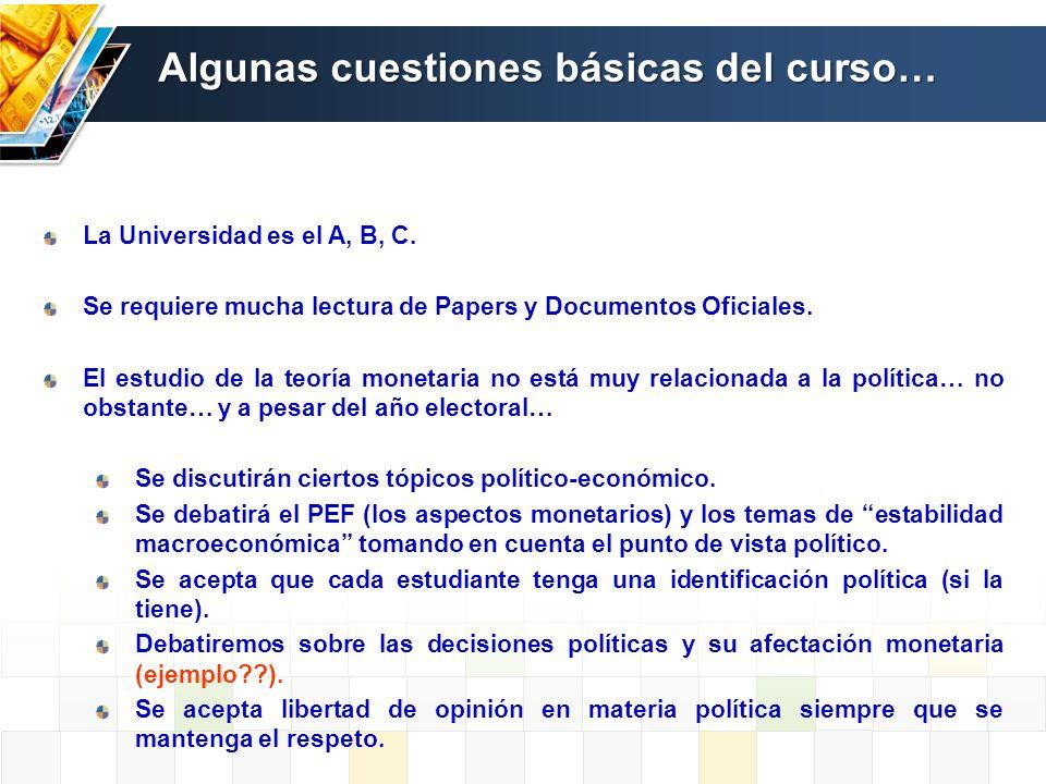 La Universidad es el A, B, C. Se requiere mucha lectura de Papers y Documentos Oficiales. El estudio de la teoría monetaria no está muy relacionada a