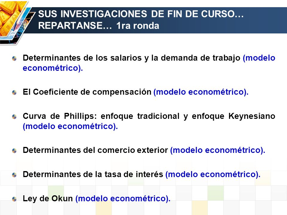 SUS INVESTIGACIONES DE FIN DE CURSO… REPARTANSE… 1ra ronda Determinantes de los salarios y la demanda de trabajo (modelo econométrico). El Coeficiente