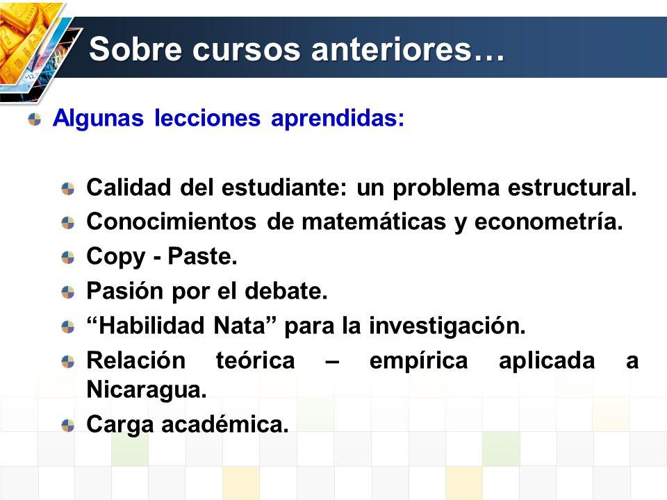 Sobre cursos anteriores… Algunas lecciones aprendidas: Calidad del estudiante: un problema estructural. Conocimientos de matemáticas y econometría. Co
