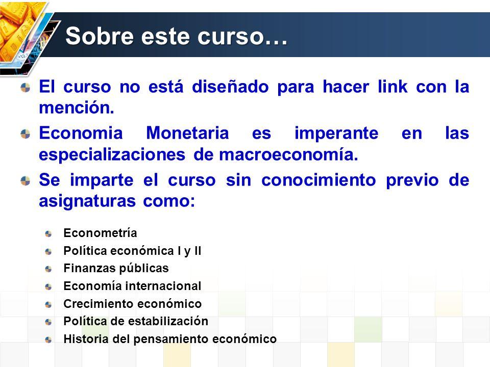 Sobre este curso… El curso no está diseñado para hacer link con la mención. Economia Monetaria es imperante en las especializaciones de macroeconomía.