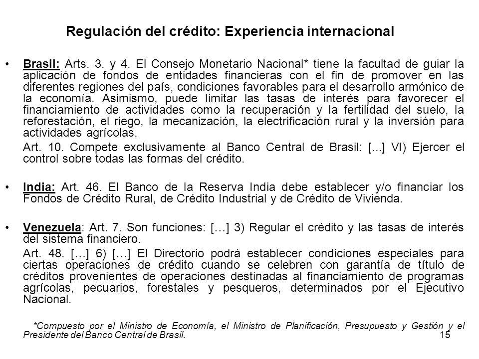 15 Regulación del crédito: Experiencia internacional Brasil: Arts. 3. y 4. El Consejo Monetario Nacional* tiene la facultad de guiar la aplicación de