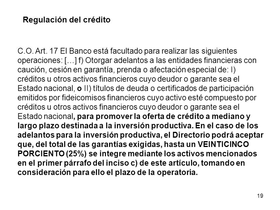 19 Regulación del crédito C.O. Art. 17 El Banco está facultado para realizar las siguientes operaciones: […] f) Otorgar adelantos a las entidades fina