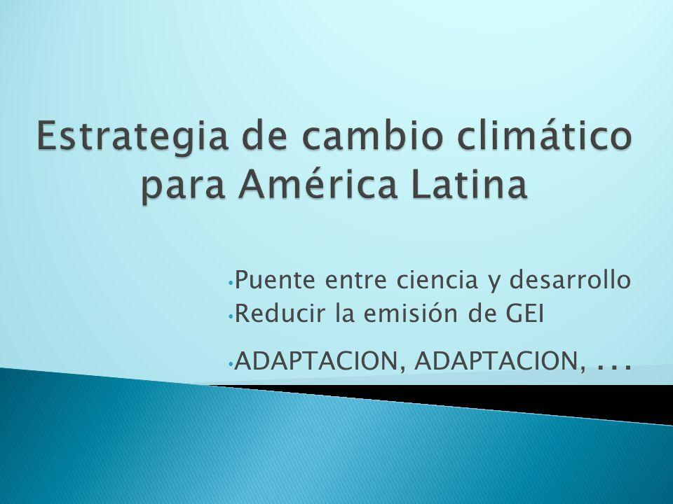 Puente entre ciencia y desarrollo Reducir la emisión de GEI ADAPTACION, ADAPTACION, …