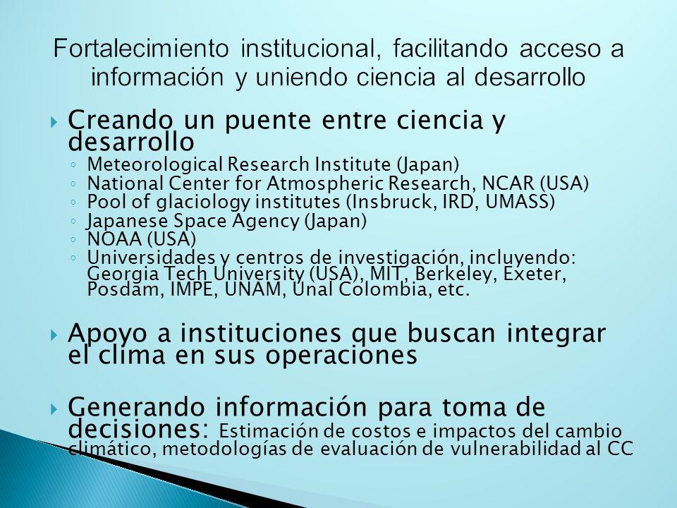 Creando un puente entre ciencia y desarrollo Meteorological Research Institute (Japan) National Center for Atmospheric Research, NCAR (USA) Pool of glaciology institutes (Insbruck, IRD, UMASS) Japanese Space Agency (Japan) NOAA (USA) Universidades y centros de investigación, incluyendo: Georgia Tech University (USA), MIT, Berkeley, Exeter, Posdam, IMPE, UNAM, Unal Colombia, etc.