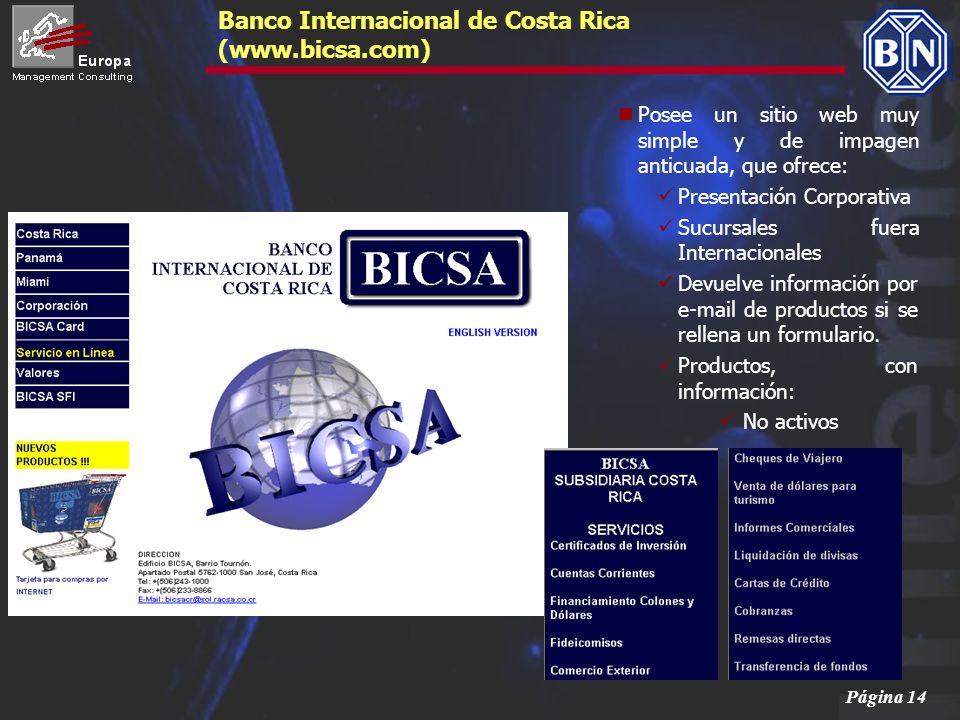 Página 14 Banco Internacional de Costa Rica (www.bicsa.com) Posee un sitio web muy simple y de impagen anticuada, que ofrece: Presentación Corporativa