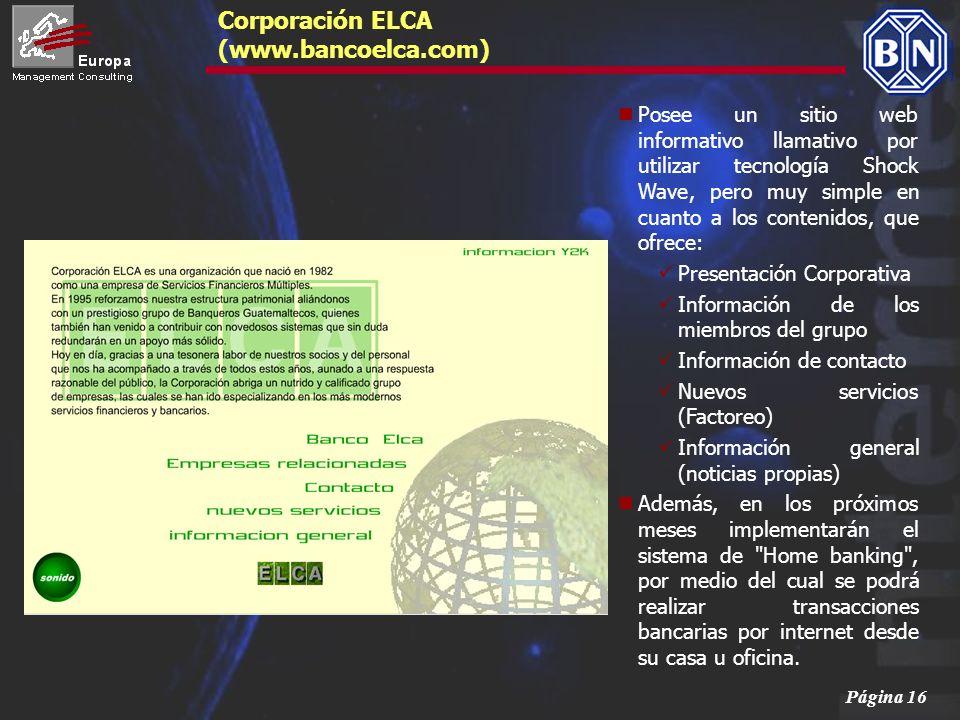 Página 16 Corporación ELCA (www.bancoelca.com) Posee un sitio web informativo llamativo por utilizar tecnología Shock Wave, pero muy simple en cuanto