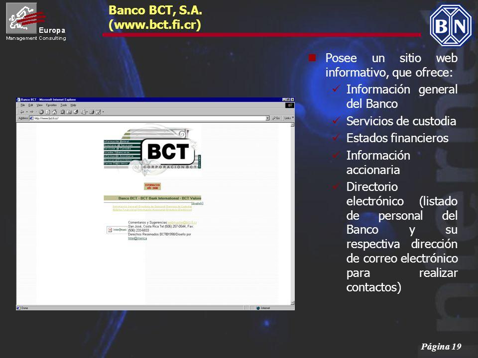 Página 19 Banco BCT, S.A. (www.bct.fi.cr) Posee un sitio web informativo, que ofrece: Información general del Banco Servicios de custodia Estados fina