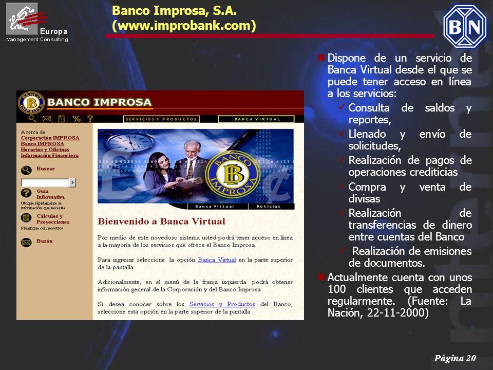 Página 20 Banco Improsa, S.A. (www.improbank.com) Dispone de un servicio de Banca Virtual desde el que se puede tener acceso en línea a los servicios: