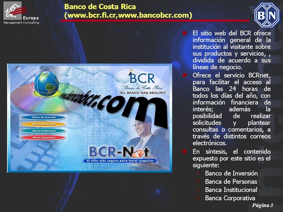 Página 14 Banco Internacional de Costa Rica (www.bicsa.com) Posee un sitio web muy simple y de impagen anticuada, que ofrece: Presentación Corporativa Sucursales fuera Internacionales Devuelve información por e-mail de productos si se rellena un formulario.