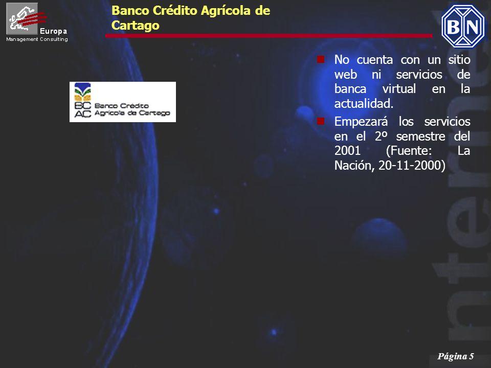 Página 5 Banco Crédito Agrícola de Cartago No cuenta con un sitio web ni servicios de banca virtual en la actualidad. Empezará los servicios en el 2º