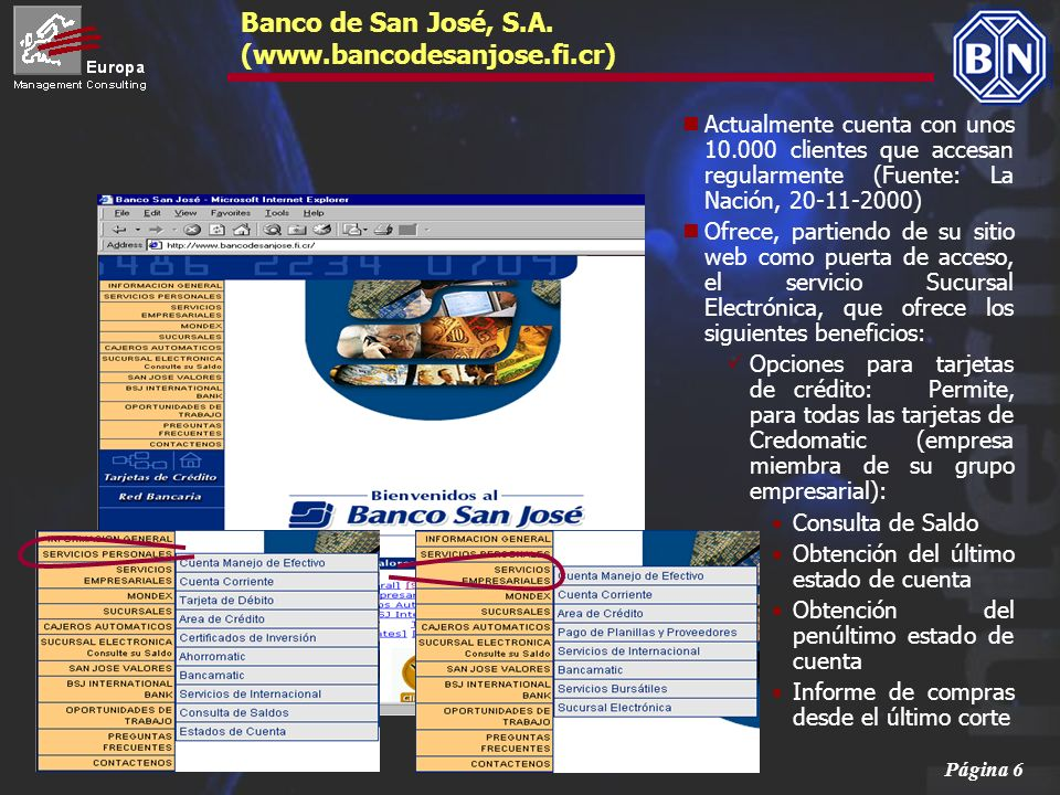 Página 6 Banco de San José, S.A. (www.bancodesanjose.fi.cr) Actualmente cuenta con unos 10.000 clientes que accesan regularmente (Fuente: La Nación, 2