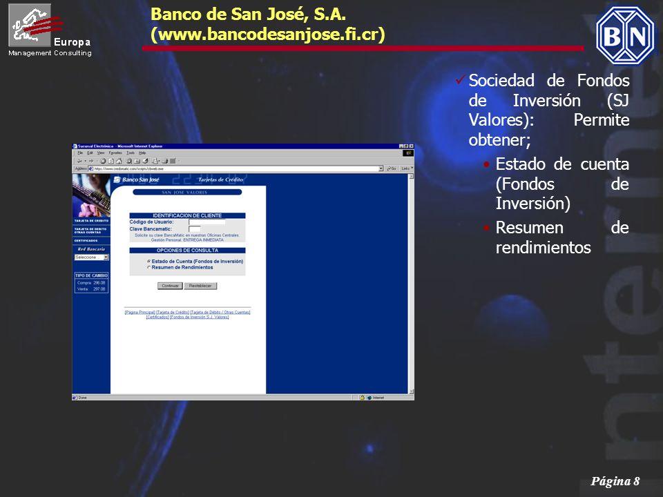 Página 8 Banco de San José, S.A. (www.bancodesanjose.fi.cr) Sociedad de Fondos de Inversión (SJ Valores): Permite obtener; Estado de cuenta (Fondos de