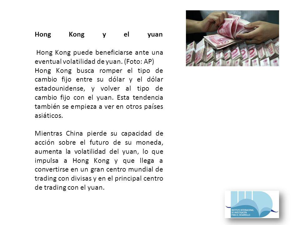 Hong Kong y el yuan Hong Kong puede beneficiarse ante una eventual volatilidad de yuan.