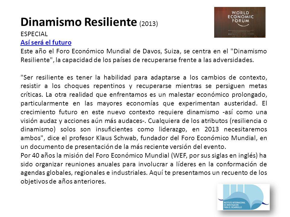 Dinamismo Resiliente (2013) ESPECIAL Así será el futuro Este año el Foro Económico Mundial de Davos, Suiza, se centra en el Dinamismo Resiliente , la capacidad de los países de recuperarse frente a las adversidades.