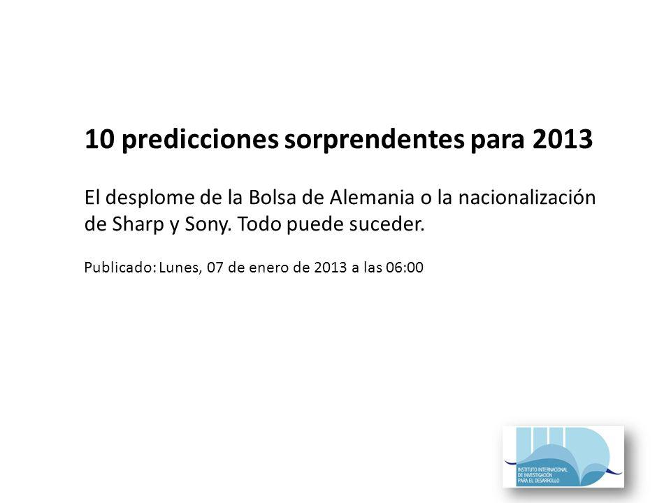 10 predicciones sorprendentes para 2013 El desplome de la Bolsa de Alemania o la nacionalización de Sharp y Sony.