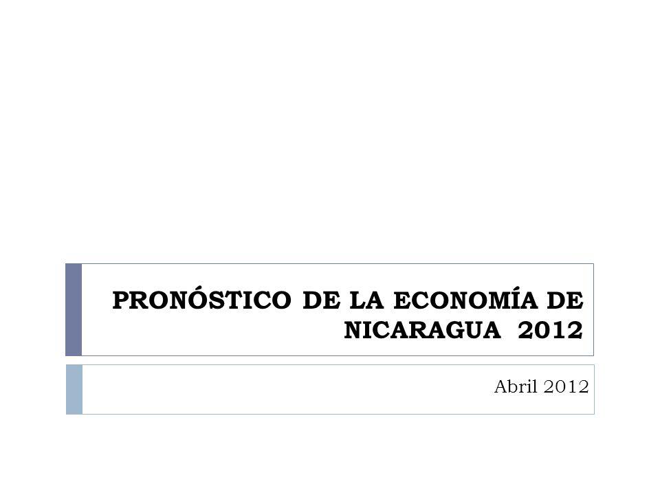 PRONÓSTICO DE LA ECONOMÍA DE NICARAGUA 2012 Abril 2012