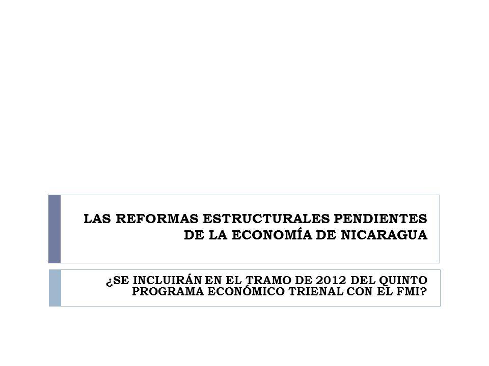 LAS REFORMAS ESTRUCTURALES PENDIENTES DE LA ECONOMÍA DE NICARAGUA ¿SE INCLUIRÁN EN EL TRAMO DE 2012 DEL QUINTO PROGRAMA ECONÓMICO TRIENAL CON EL FMI?
