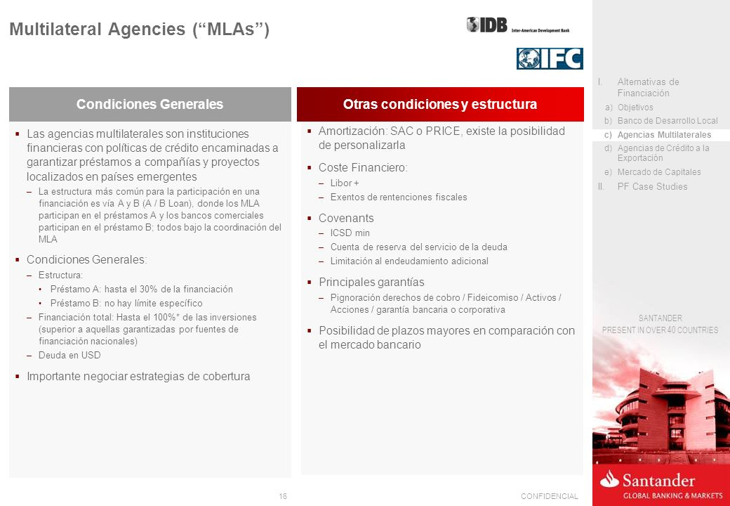 16CONFIDENCIAL SANTANDER PRESENT IN OVER 40 COUNTRIES Amortización: SAC o PRICE, existe la posibilidad de personalizarla Coste Financiero: –Libor + –E