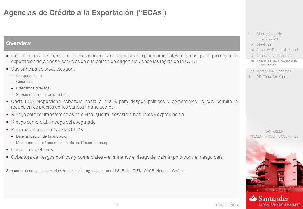 18CONFIDENCIAL SANTANDER PRESENT IN OVER 40 COUNTRIES Agencias de Crédito a la Exportación (ECAs) Overview Las agencias de crédito a la exportación so