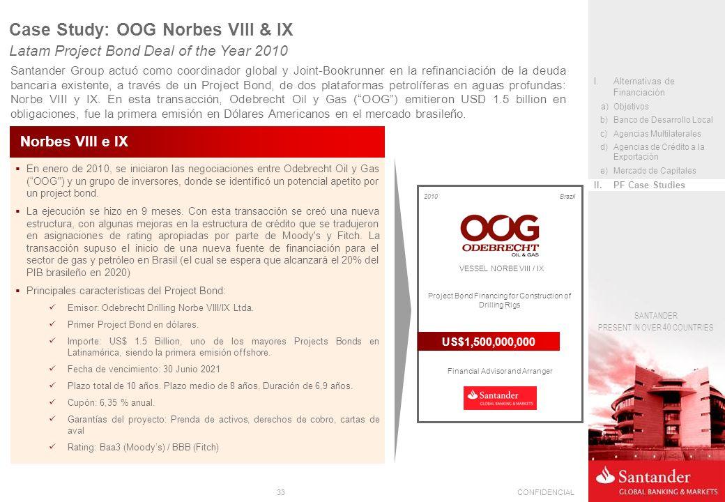 33CONFIDENCIAL SANTANDER PRESENT IN OVER 40 COUNTRIES En enero de 2010, se iniciaron las negociaciones entre Odebrecht Oil y Gas (OOG