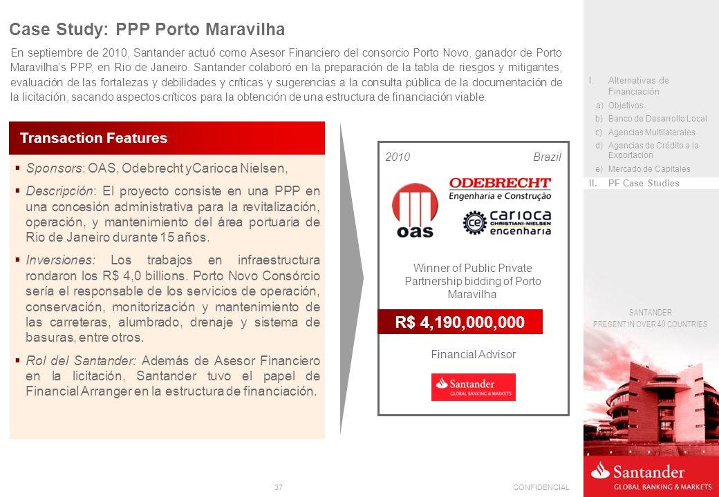 37CONFIDENCIAL SANTANDER PRESENT IN OVER 40 COUNTRIES Sponsors: OAS, Odebrecht yCarioca Nielsen, Descripción: El proyecto consiste en una PPP en una c