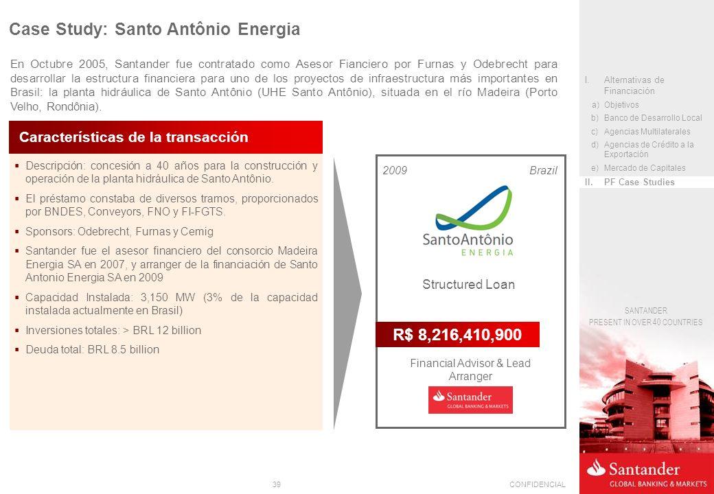 39CONFIDENCIAL SANTANDER PRESENT IN OVER 40 COUNTRIES Descripción: concesión a 40 años para la construcción y operación de la planta hidráulica de Santo Antônio.
