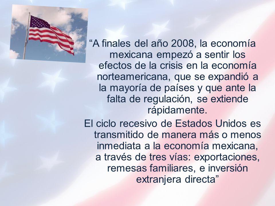 A finales del año 2008, la economía mexicana empezó a sentir los efectos de la crisis en la economía norteamericana, que se expandió a la mayoría de países y que ante la falta de regulación, se extiende rápidamente.