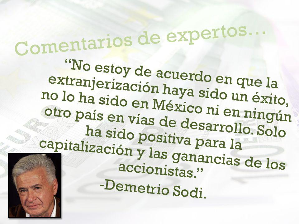 Comentarios de expertos… No estoy de acuerdo en que la extranjerización haya sido un éxito, no lo ha sido en México ni en ningún otro país en vías de desarrollo.