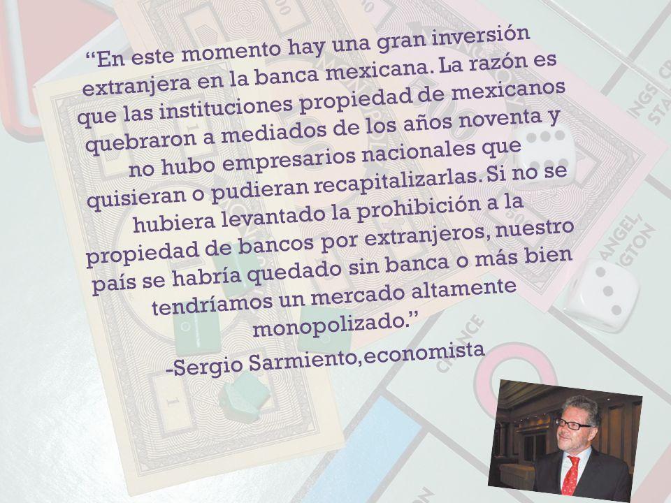 En este momento hay una gran inversión extranjera en la banca mexicana.