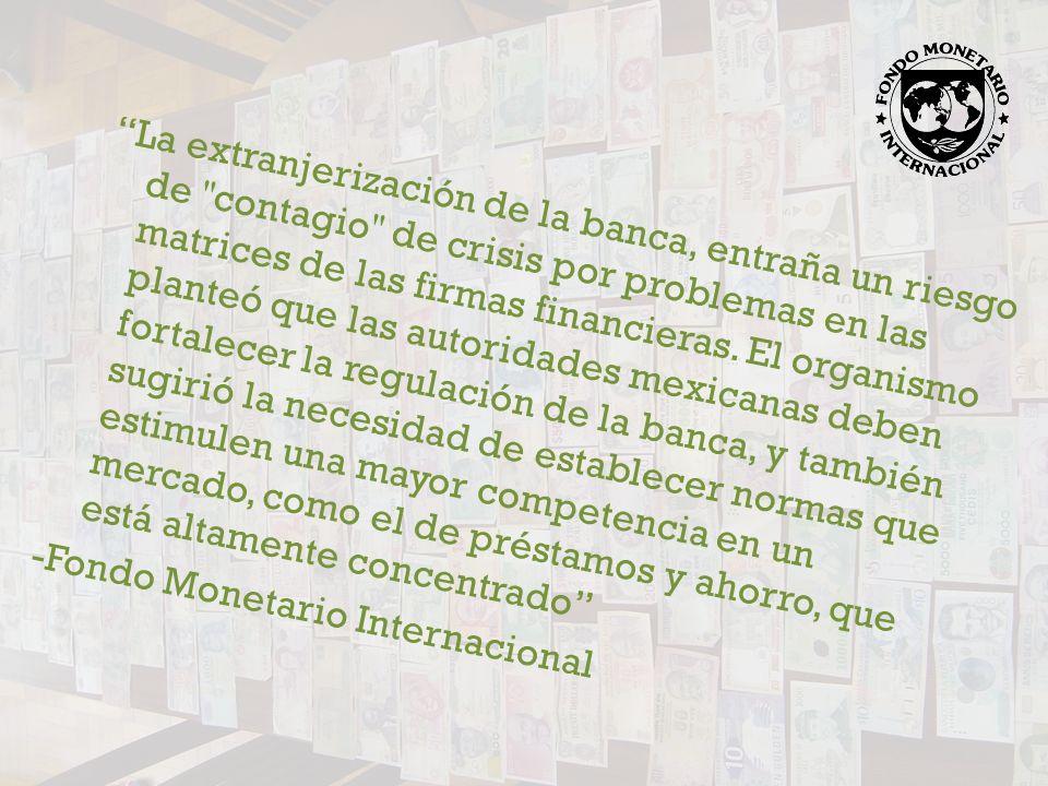La extranjerización de la banca, entraña un riesgo de contagio de crisis por problemas en las matrices de las firmas financieras.