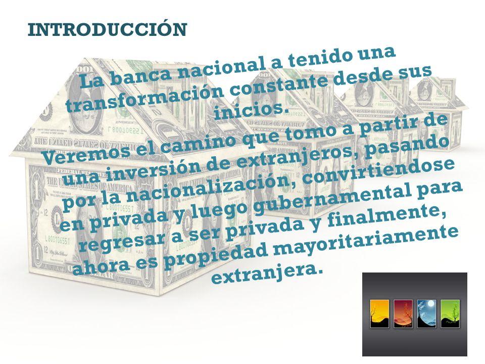 La banca nacional a tenido una transformación constante desde sus inicios.