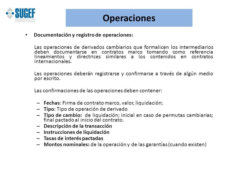 Operaciones Documentación y registro de operaciones: Las operaciones de derivados cambiarios que formalicen los intermediarios deben documentarse en c