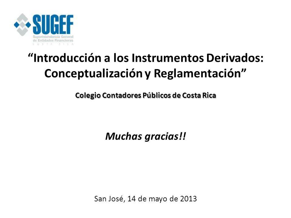 Introducción a los Instrumentos Derivados: Conceptualización y Reglamentación Colegio Contadores Públicos de Costa Rica Muchas gracias!! San José, 14
