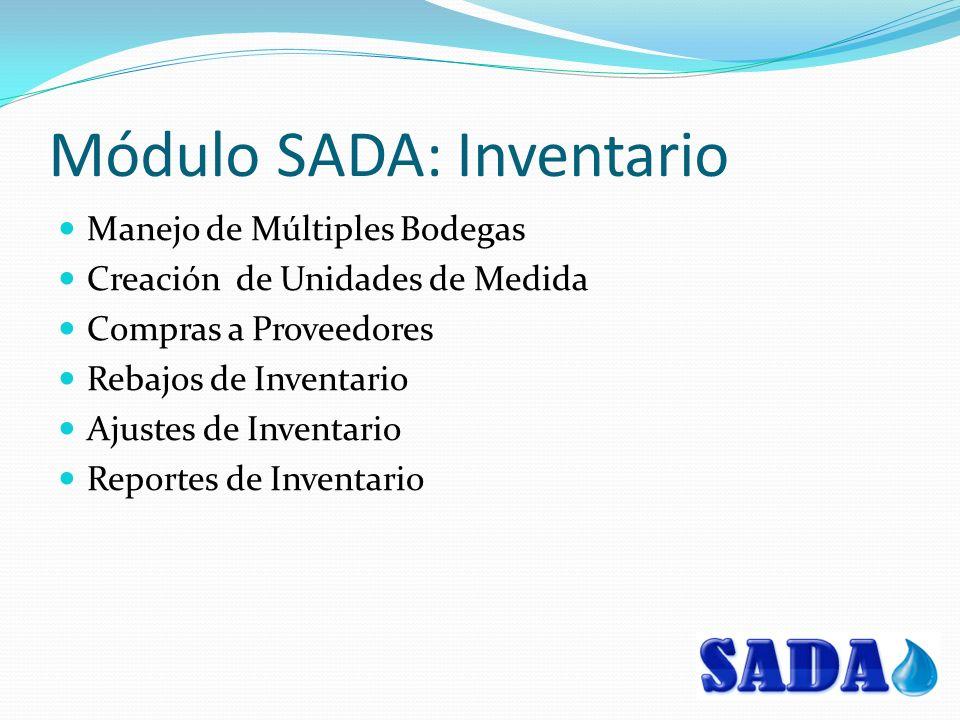 Módulo SADA: Inventario Manejo de Múltiples Bodegas Creación de Unidades de Medida Compras a Proveedores Rebajos de Inventario Ajustes de Inventario Reportes de Inventario