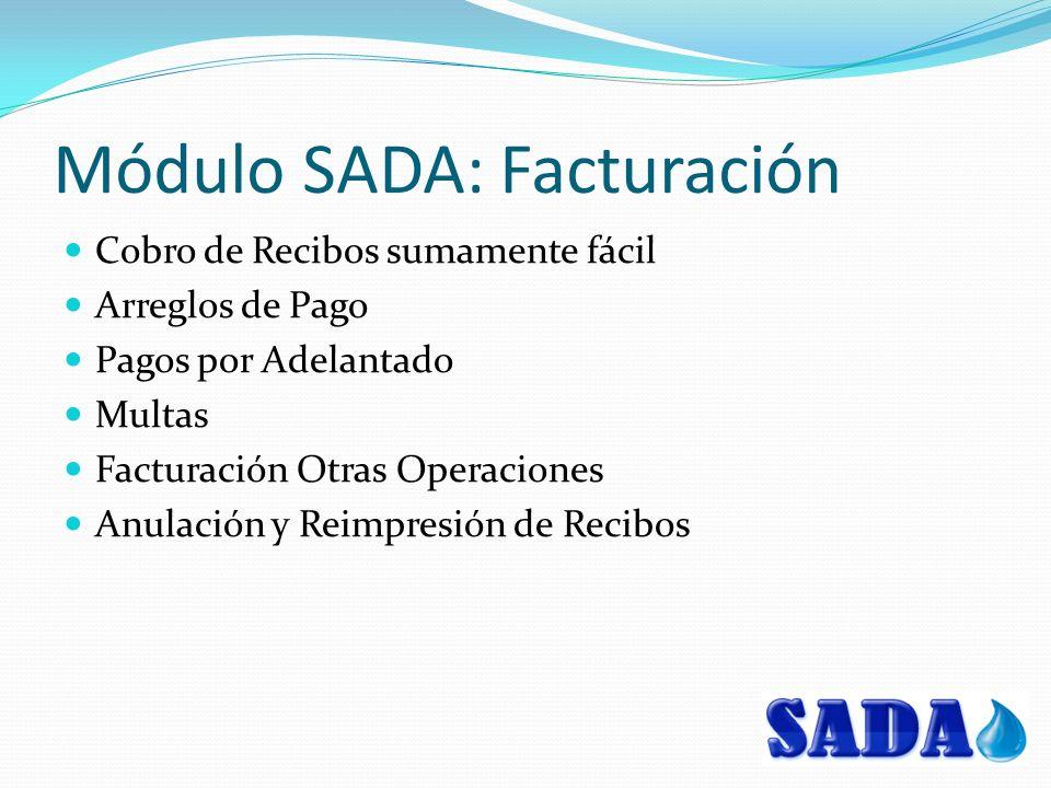 Módulo SADA: Facturación Cobro de Recibos sumamente fácil Arreglos de Pago Pagos por Adelantado Multas Facturación Otras Operaciones Anulación y Reimpresión de Recibos