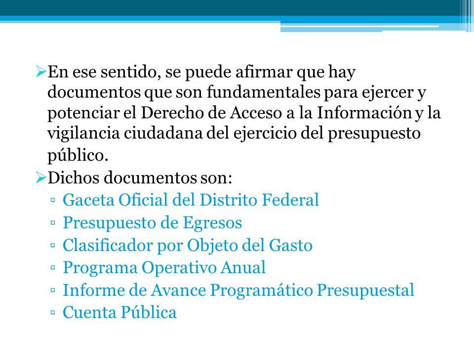 En ese sentido, se puede afirmar que hay documentos que son fundamentales para ejercer y potenciar el Derecho de Acceso a la Información y la vigilancia ciudadana del ejercicio del presupuesto público.