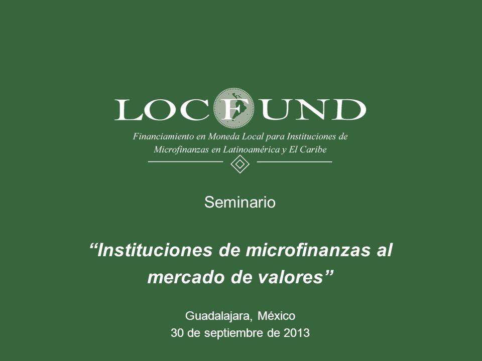 Seminario Instituciones de microfinanzas al mercado de valores Guadalajara, México 30 de septiembre de 2013