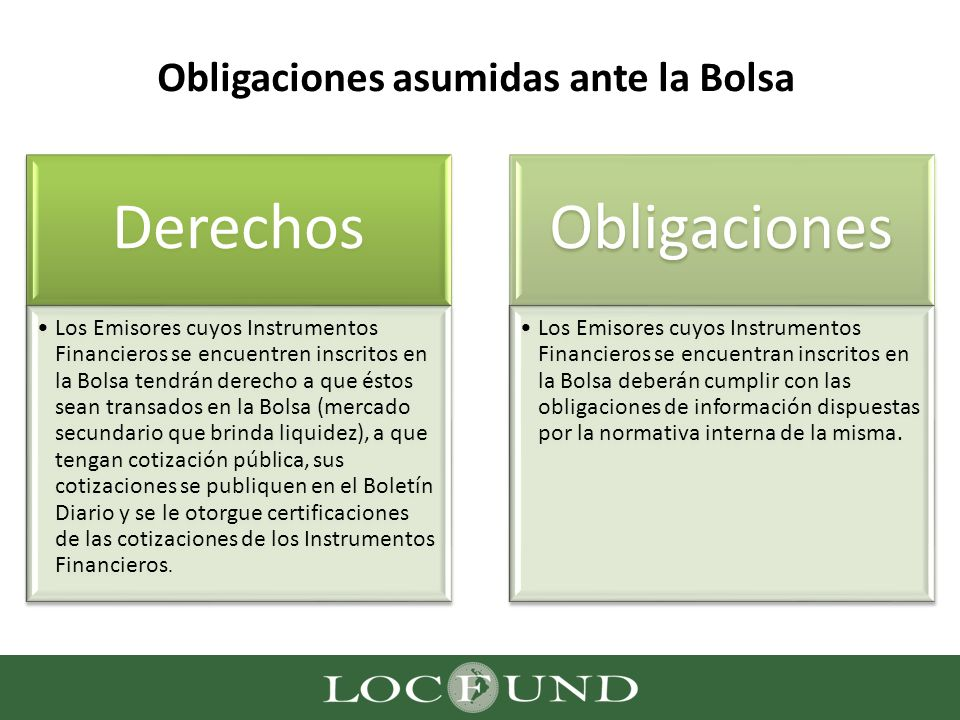 Obligaciones asumidas ante la Bolsa Derechos Los Emisores cuyos Instrumentos Financieros se encuentren inscritos en la Bolsa tendrán derecho a que ést